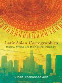 LatinAsian Cartographies: History, Writing, and the National Imaginary