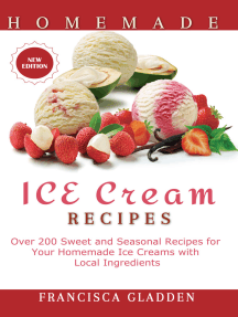 Homemade Ice Cream Recipes: Over 200 Sweet Daily and Seasonal Recipes for Your Homemade Ice Creams with Local Ingredients