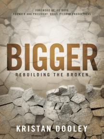 Bigger: Rebuilding the Broken