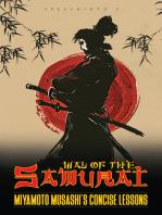 Way of the Samurai: Miyamoto Musashi's Concise Lessons