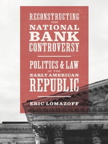 Reconstructing the National Bank Controversy: Politics and Law in the Early American Republic