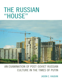 """The Russian """"House"""": An Examination of Post-Soviet Russian Culture in the Times of Putin"""
