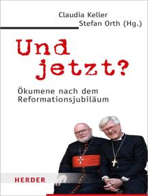 Und jetzt?: Ökumene nach dem Reformationsjubiläum