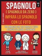 Spagnolo ( Spagnolo da zero ) Impara lo spagnolo con le foto (Vol 3)