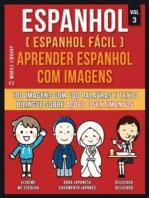 Espanhol ( Espanhol Fácil ) Aprender Espanhol Com Imagens (Vol 3)