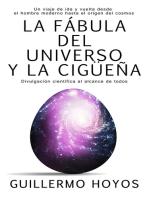 La fábula del universo y la cigüeña: Un viaje de ida y vuelta desde el hombre moderno hasta el origen del cosmos. Divulgación científica al alcance de todos