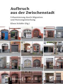 Aufbruch aus der Zwischenstadt: Urbanisierung durch Migration und Nutzungsmischung
