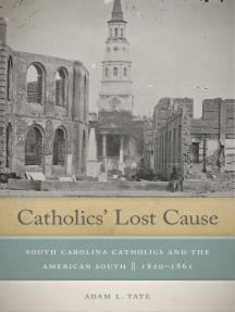 Catholics' Lost Cause: South Carolina Catholics and the American South, 1820–1861