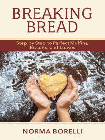 Breaking Bread: Step By Step to Perfect Muffins, Biscuits, And Loaves