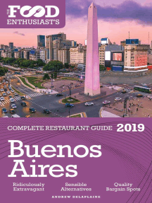 Buenos Aires - 2019 - The Food Enthusiast's Complete Restaurant Guide: The Food Enthusiast's Complete Restaurant Guide