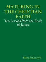 Maturing In the Christian Faith - Ten Lessons from the Book of James