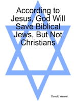 According to Jesus, God Will Save Biblical Jews, But Not Christians