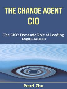 The Change Agent CIO: The CIO's Dynamic Role of Leading Digitalization