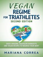 Vegan Regime for Triathletes Second Edition - Enjoy Amazing Triathlon Workouts and Vegan Recipes to Nourish Your Body