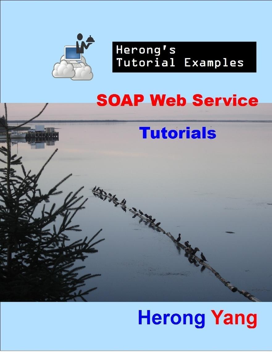 SOAP Web Service Tutorials - Herong's Tutorial Examples by Herong Yang -  Read Online