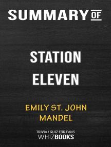 Summary of Station Eleven: A Novel by Emily St. John Mandel   Conversation Starters