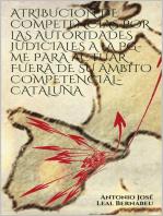 Atribución de competencias por las autoridades judiciales a la PG-ME para actuar fuera de su ámbito competencial-Cataluña