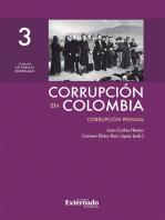 Corrupción en Colombia - Tomo III: Corrupción Privada