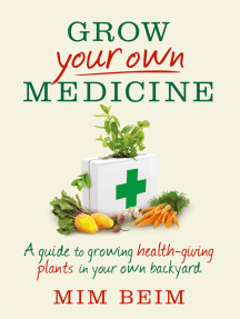 Grow Your Own Medicine: A guide to growing health-giving plants in your own backyard