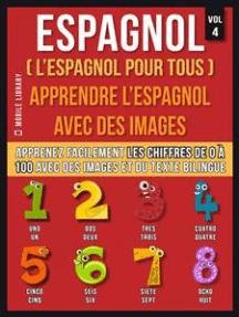 Espagnol ( L'Espagnol Pour Tous ) - Apprendre l'espagnol avec des images (Vol 4): Apprenez facilement les chiffres de 0 à 100 avec des images et du texte bilingue