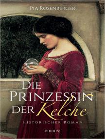 Die Prinzessin der Kelche: Historischer Roman