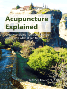 Acupuncture Explained: Clearly explains how acupuncture works and what it can treat