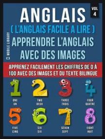 Anglais ( L'Anglais facile a lire ) - Apprendre L'Anglais Avec Des Images (Vol 4): Apprenez facilement les chiffres de 0 à 100 avec des images et du texte bilingue