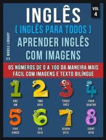 Inglês ( Inglês Para Todos ) Aprender Inglês Com Imagens (Vol 4): Aprenda os números de 0 a 100 da maneira mais fácil com imagens e texto bilíngue