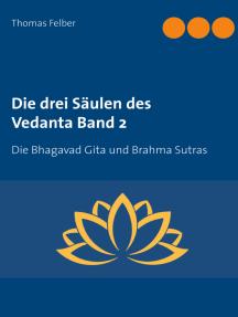 Die drei Säulen des Vedanta Band 2: Die Bhagavad Gita und Brahma Sutras