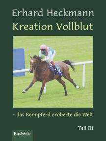 Kreation Vollblut – das Rennpferd eroberte die Welt. Teil III