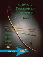 Die Bibel des Traditionellen Bogenbaus Band 3