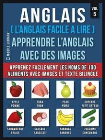 Anglais ( L'Anglais facile a lire ) - Apprendre L'Anglais Avec Des Images (Vol 5): Apprenez facilement les noms de 100 aliments avec des images et un texte bilingue