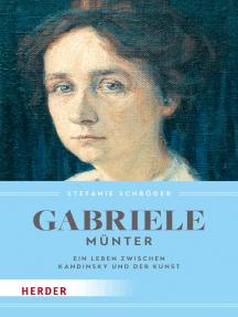 Gabriele Münter: Ein Leben zwischen Kandinsky und der Kunst