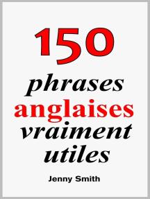150 phrases anglaises vraiment utiles: 150 phrases anglaises vraiment utiles, #1