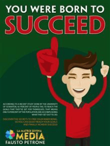 You were born to succeed: Discover the secrets to free your inner being,  so you can easily reach your goals  and finally achieve success!