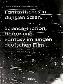 Fantastisches in dunklen Sälen: Science-Fiction, Horror und Fantasy im jungen deutschen Film