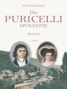 Die Puricelli-Dynastie. Historischer Roman: 1. Teil: Geschichte einer Industriellenfamilie aus dem Hunsrück