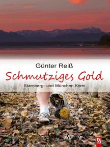 Schmutziges Gold. Starnberg- und München-Krimi