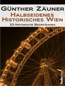 Halbseidenes historisches Wien: 23 historische Bezirkskrimis