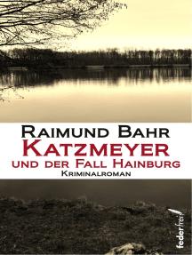 Katzmeyer und der Fall Hainburg: Kriminalroman