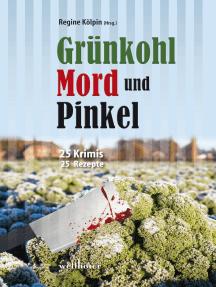 Grünkohl, Mord und Pinkel: 25 Ostfrieslandkrimis und 25 Rezepte
