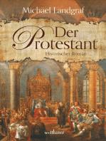 Der Protestant. Historischer Roman