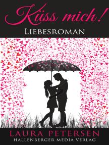 Küss mich: Liebesroman