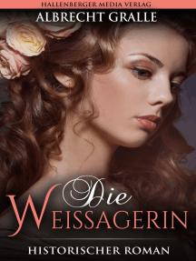 Die Weissagerin: Historischer Roman