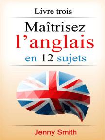 Maîtrisez l'anglais en 12 sujets: Livre trois: 182 mots et phrases intermédiaires expliqués