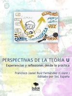 PERSPECTIVAS DE LA TEORÍA U: EXPERIENCIAS Y REFLEXIONES DESDE LA PRÁCTICA