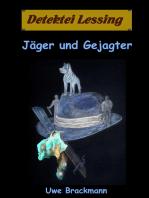 Jäger und Gejagter. Detektei Lessing Kriminalserie, Band 18. Spannender Detektiv und Kriminalroman über Verbrechen, Mord, Intrigen und Verrat.