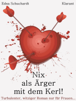 Nix als Ärger mit dem Kerl! Turbulenter, witziger Liebesroman – Liebe, Leidenschaft und Eifersucht...
