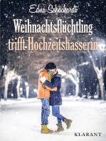Weihnachtsflüchtling trifft Hochzeitshasserin! Liebesroman