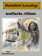 Teuflische Allianz. Detektei Lessing Kriminalserie, Band 23. Spannender Detektiv und Kriminalroman über Verbrechen, Mord, Intrigen und Verrat.